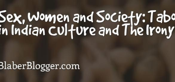 Sex, Women and Society: Taboo in Indian Culture and The Irony ... - blaberblogger.com