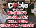 DT: Lo que no te mostraron de la pelea de Lisandra con Oriana por tv. aquí