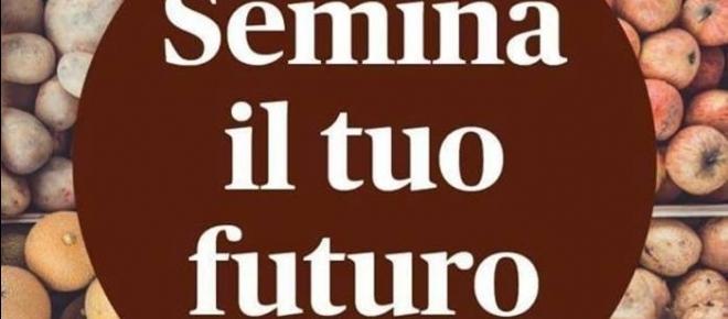 'Semina il tuo futuro': l'agricoltura come volano di una nuova economia