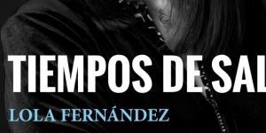 Tiempos de Sal es la primera novela de Lola Fernández