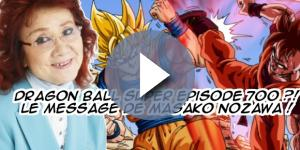 Dragon Ball Super épisode 700 ?! Le message de Masako Nozawa !