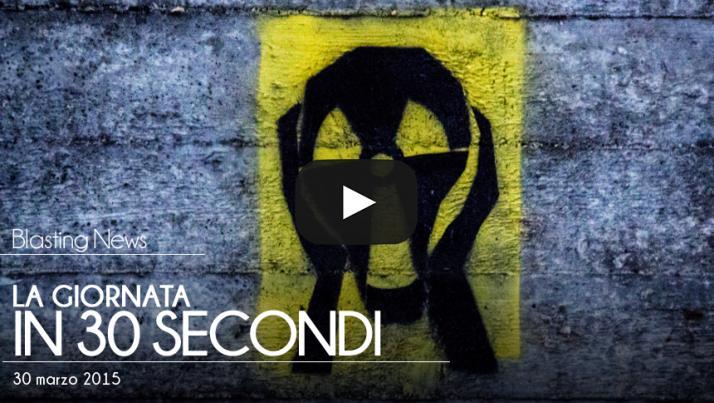La giornata in 30 secondi - 30 marzo 2015