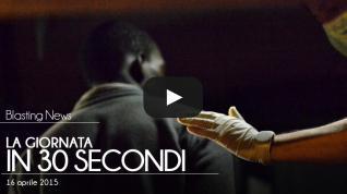 La giornata in 30 secondi - 16 aprile 2015