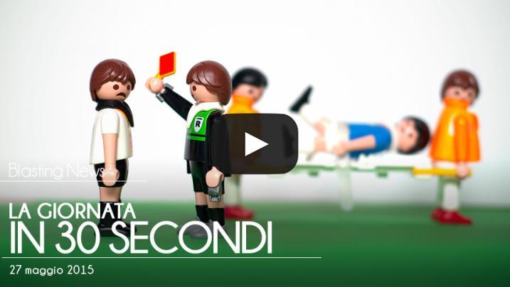 La giornata in 30 secondi - 27 maggio 2015