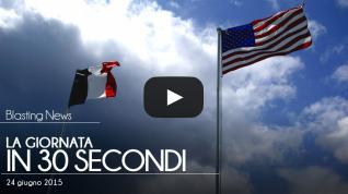 La giornata in 30 secondi - 24 giugno 2015
