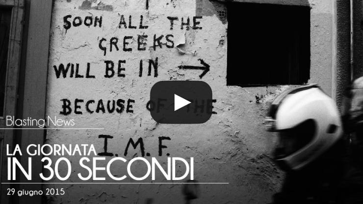 La giornata in 30 secondi - 29 giugno 2015