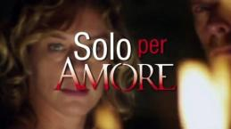 Video: Solo per amore 2: l'anteprima dell'ultimo appuntamento